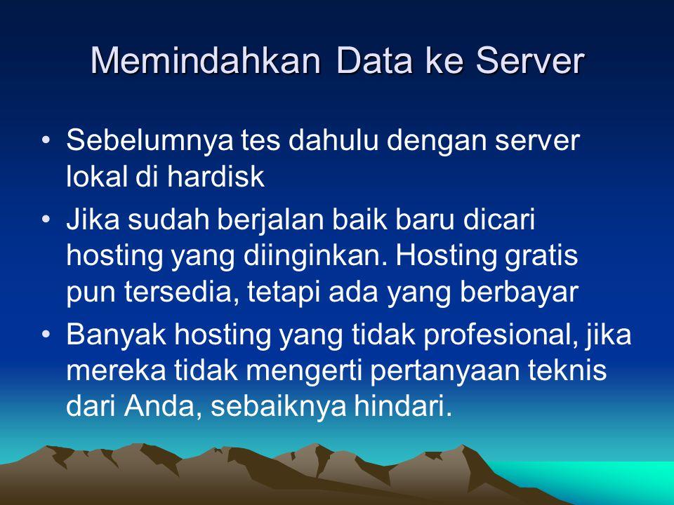 Memindahkan Data ke Server Sebelumnya tes dahulu dengan server lokal di hardisk Jika sudah berjalan baik baru dicari hosting yang diinginkan. Hosting