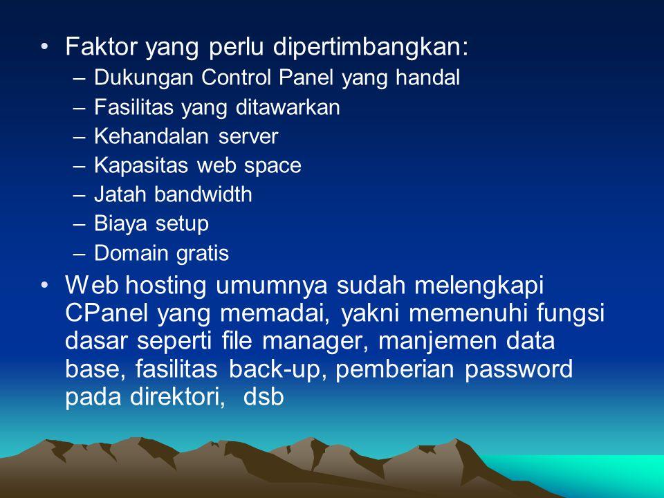 Faktor yang perlu dipertimbangkan: –Dukungan Control Panel yang handal –Fasilitas yang ditawarkan –Kehandalan server –Kapasitas web space –Jatah bandw