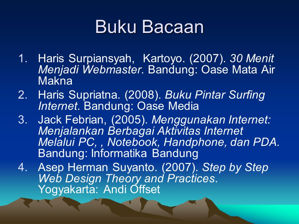 Buku Bacaan 1.Haris Surpiansyah, Kartoyo. (2007). 30 Menit Menjadi Webmaster. Bandung: Oase Mata Air Makna 2.Haris Supriatna. (2008). Buku Pintar Surf