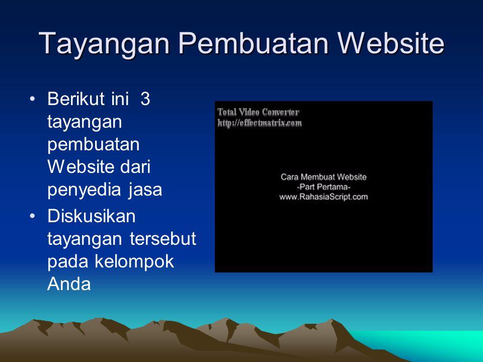 Tayangan Pembuatan Website Berikut ini 3 tayangan pembuatan Website dari penyedia jasa Diskusikan tayangan tersebut pada kelompok Anda