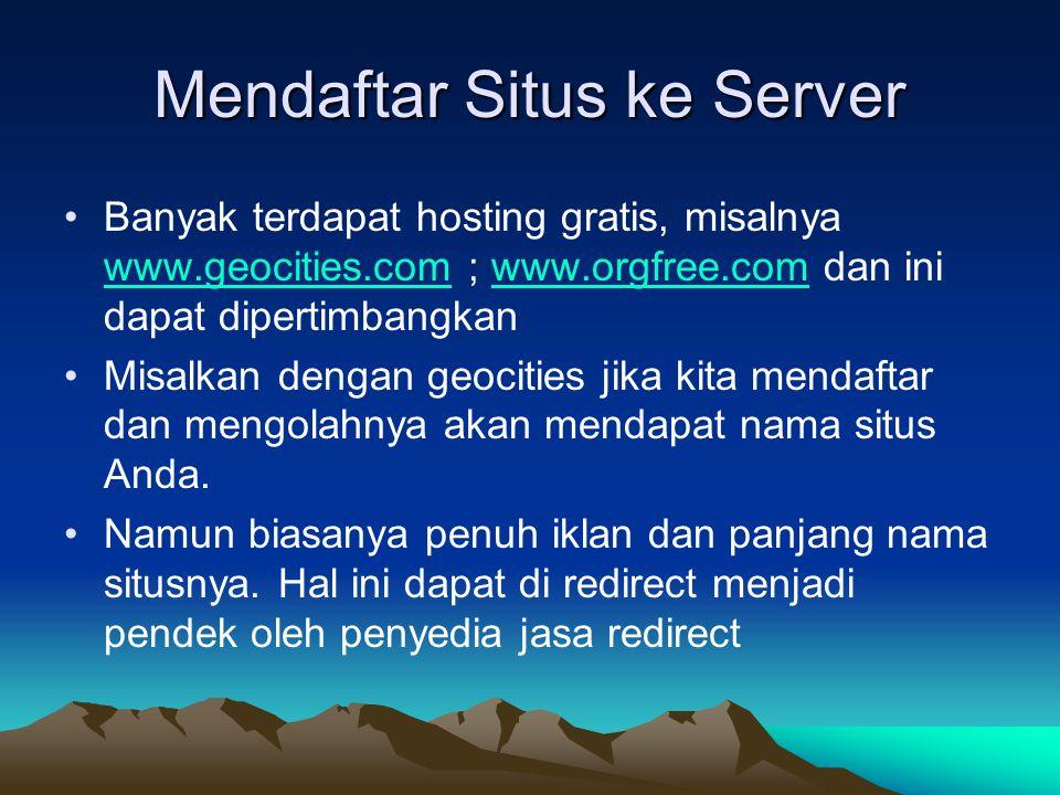 Mendaftar Situs ke Server Banyak terdapat hosting gratis, misalnya www.geocities.com ; www.orgfree.com dan ini dapat dipertimbangkan www.geocities.comwww.orgfree.com Misalkan dengan geocities jika kita mendaftar dan mengolahnya akan mendapat nama situs Anda.