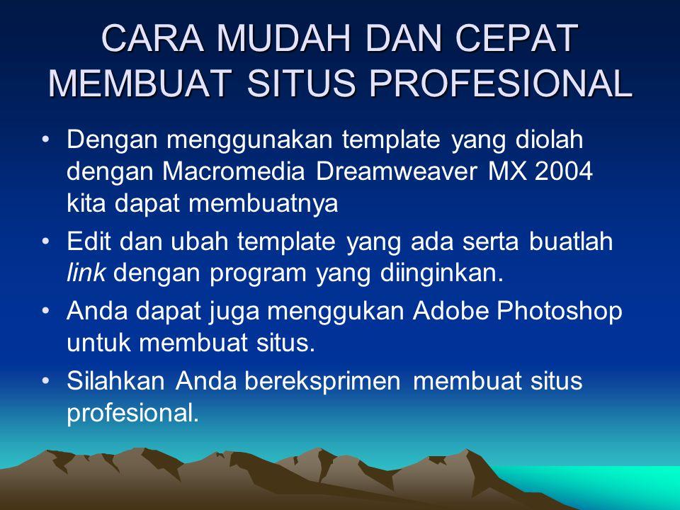 CARA MUDAH DAN CEPAT MEMBUAT SITUS PROFESIONAL Dengan menggunakan template yang diolah dengan Macromedia Dreamweaver MX 2004 kita dapat membuatnya Edit dan ubah template yang ada serta buatlah link dengan program yang diinginkan.