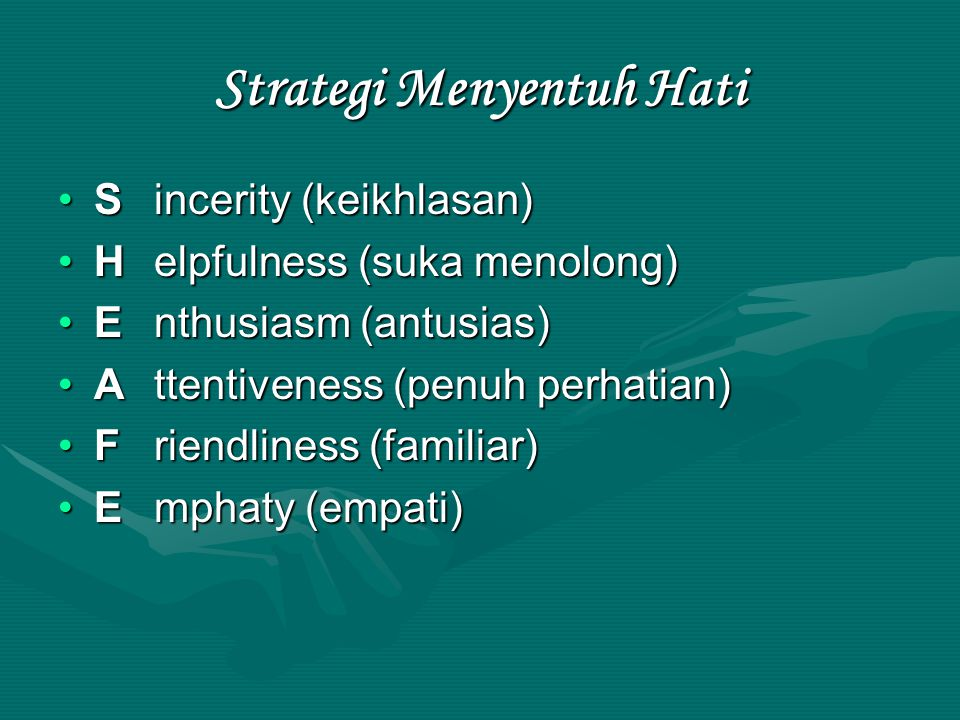 Strategi Menyentuh Hati Sincerity (keikhlasan)Sincerity (keikhlasan) Helpfulness (suka menolong)Helpfulness (suka menolong) Enthusiasm (antusias)Enthu