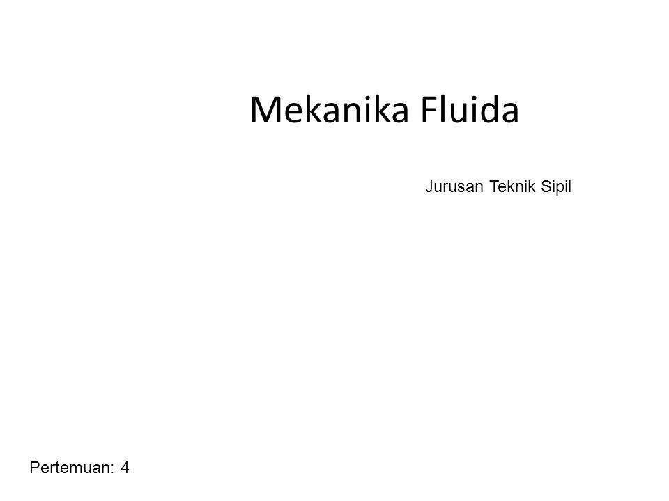 Mekanika Fluida Pertemuan: 4 Jurusan Teknik Sipil