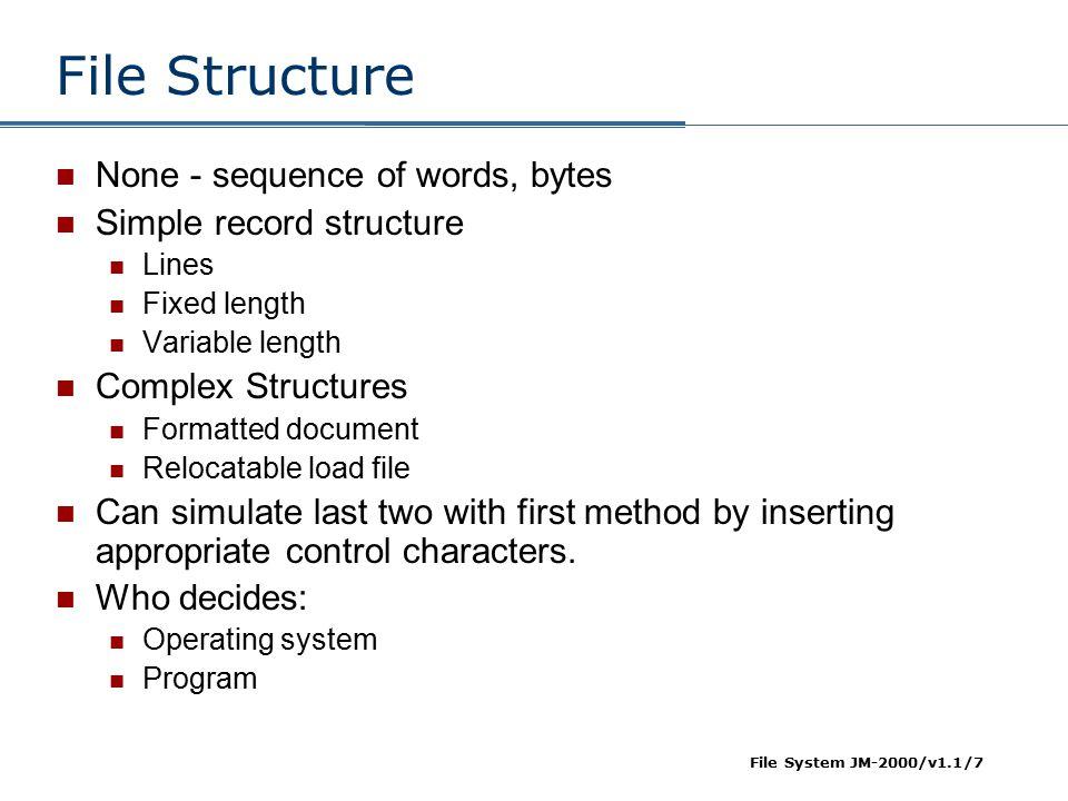 File System JM-2000/v1.1/8 File Attributes Name – only information kept in human-readable form.