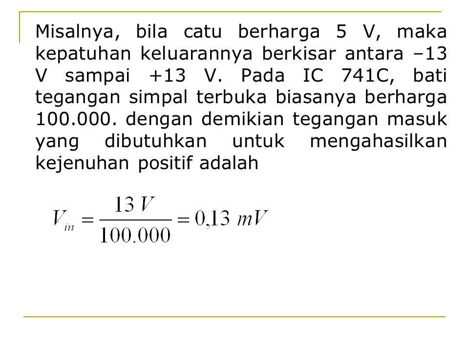 Misalnya, bila catu berharga 5 V, maka kepatuhan keluarannya berkisar antara –13 V sampai +13 V. Pada IC 741C, bati tegangan simpal terbuka biasanya b