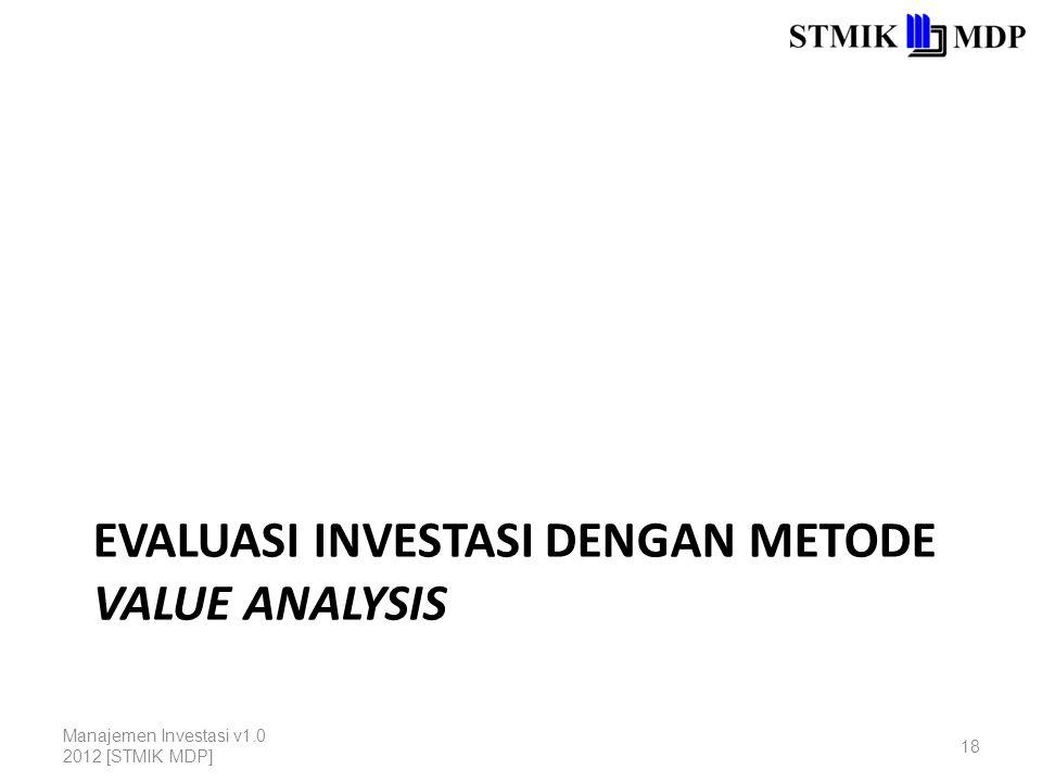 EVALUASI INVESTASI DENGAN METODE VALUE ANALYSIS Manajemen Investasi v1.0 2012 [STMIK MDP] 18