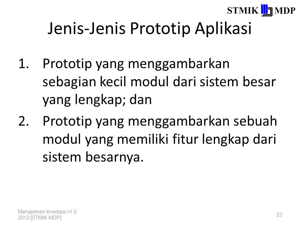 Jenis-Jenis Prototip Aplikasi 1.Prototip yang menggambarkan sebagian kecil modul dari sistem besar yang lengkap; dan 2.Prototip yang menggambarkan sebuah modul yang memiliki fitur lengkap dari sistem besarnya.