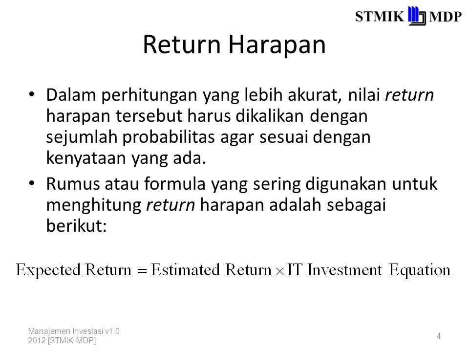 Return Harapan Dalam perhitungan yang lebih akurat, nilai return harapan tersebut harus dikalikan dengan sejumlah probabilitas agar sesuai dengan kenyataan yang ada.