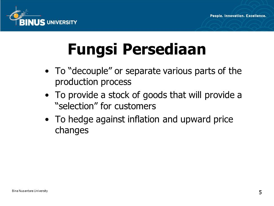 "Fungsi Persediaan To ""decouple"" or separate various parts of the production process To provide a stock of goods that will provide a ""selection"" for cu"