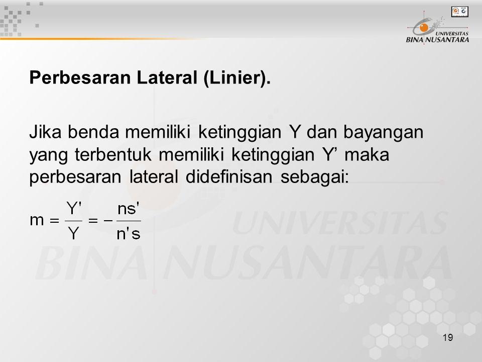 19 Perbesaran Lateral (Linier). Jika benda memiliki ketinggian Y dan bayangan yang terbentuk memiliki ketinggian Y' maka perbesaran lateral didefinisa