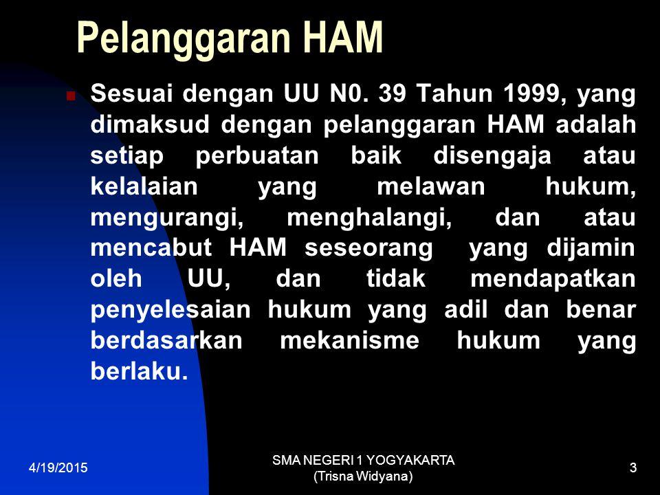 4/19/2015 SMA NEGERI 1 YOGYAKARTA (Trisna Widyana) 4 PENGERTIAN HAM Adalah hak-hak dasar yang dimiliki manusia sesuai dengan kodratnya.
