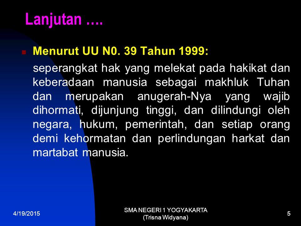 4/19/2015 SMA NEGERI 1 YOGYAKARTA (Trisna Widyana) 6 Macam-macam HAM Hak asasi pribadi (personal rights): hak untuk memeluk agama dan beribadah, mengemukakan pendapat dsb.