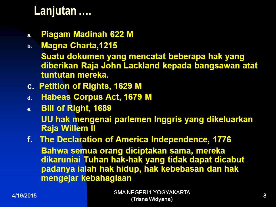 4/19/2015 SMA NEGERI 1 YOGYAKARTA (Trisna Widyana) 9 Declaration des droits de l'home et du citoyen, 1789 Pernyataan hak asasi manusia dan warganegara yang berisi: 1) Manusia dilahirkan bebas dan mempunyai hak- hak yang sama 2) Hak-hak itu adalah hak kebebasan, hak milik, hak keamanan dan sebagainya f.