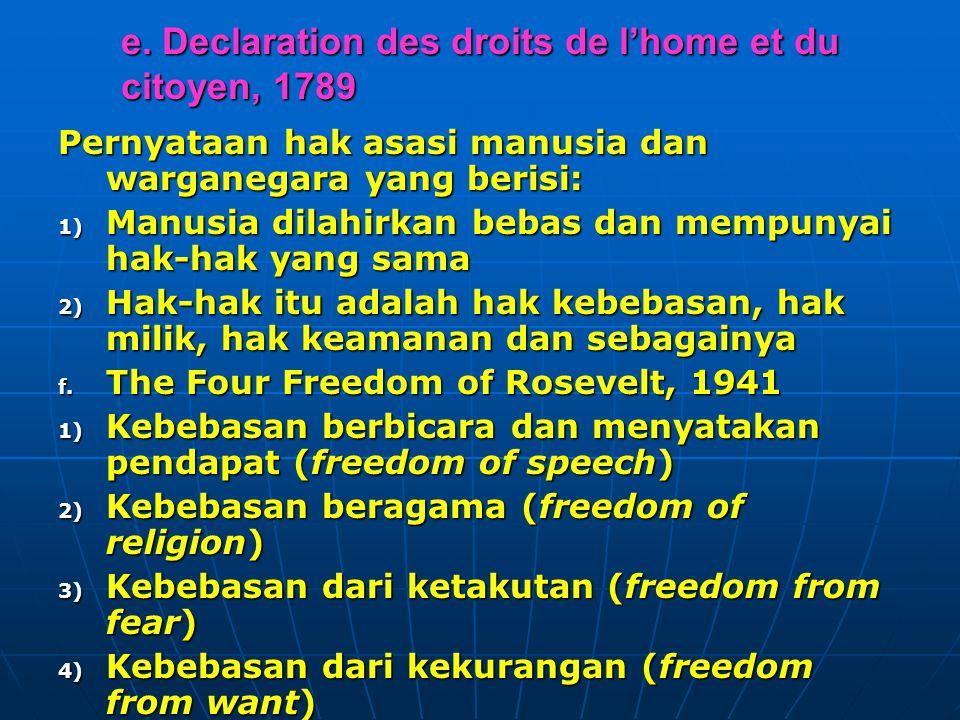 e. Declaration des droits de l'home et du citoyen, 1789 Pernyataan hak asasi manusia dan warganegara yang berisi: 1) Manusia dilahirkan bebas dan memp
