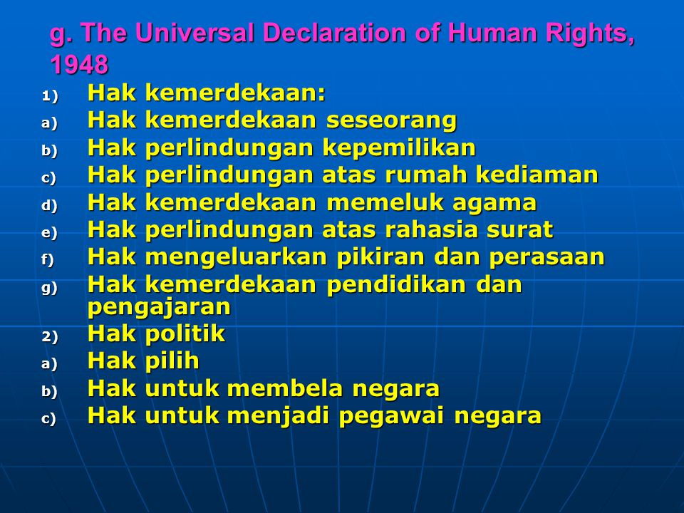 g. The Universal Declaration of Human Rights, 1948 1) H ak kemerdekaan: a) H ak kemerdekaan seseorang b) H ak perlindungan kepemilikan c) H ak perlind