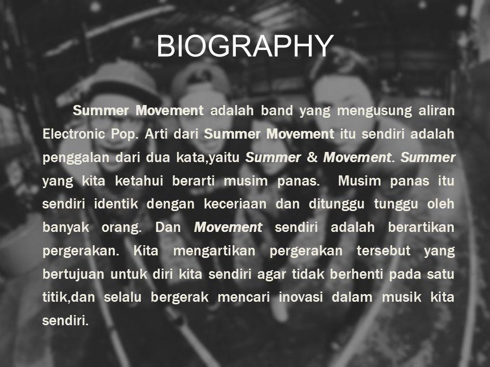 BIOGRAPHY Summer Movement adalah band yang mengusung aliran Electronic Pop.