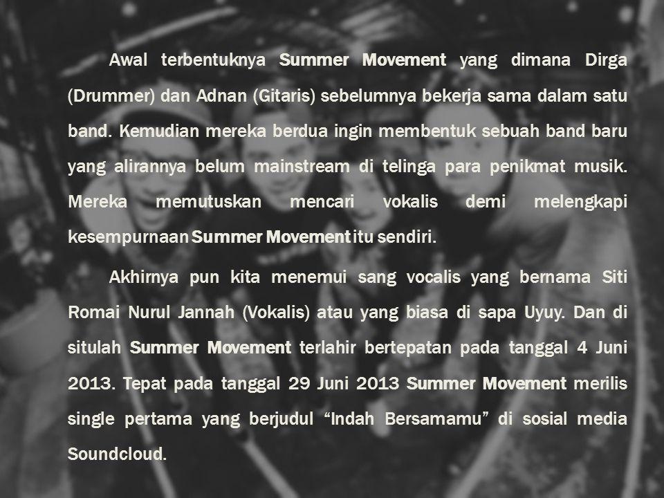 Seiring berjalannya waktu,Kami bertiga sepakat untuk menambah personil untuk memaksimalkan warna musik Summer Movement itu sendiri.