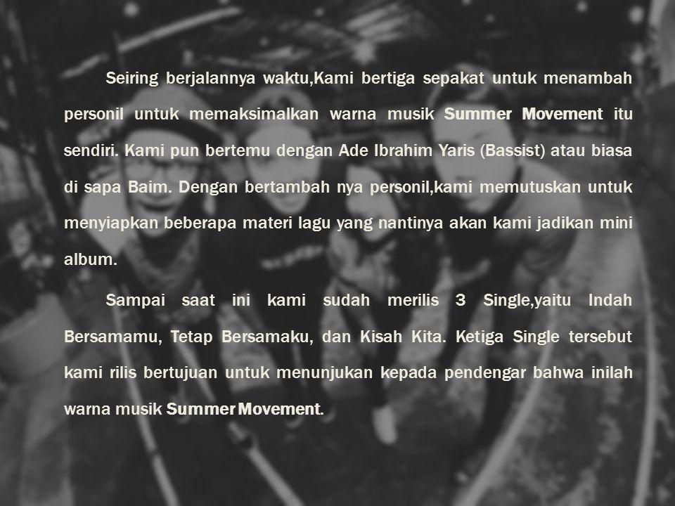 VISI & MISI Visi : Summer Movement ingin selalu merajai jajaran musik Indonesia, siap bersaing dengan musisi yang lain, tetap eksis di dunia entertainment, dan karya kami dapat diterima di belantika musik Indonesia maupun Internasional Misi : Untuk mewujudkan visi tersebut, kami terus membangun ciri khas musik kami sendiri, mengoptimalkan waktu latihan sebaik mungkin, rajin perform dan menampilkan penampilan yang terbaik, tetap konsisten demi menjaga kebersamaan summer movement itu sendiri dan keep solid