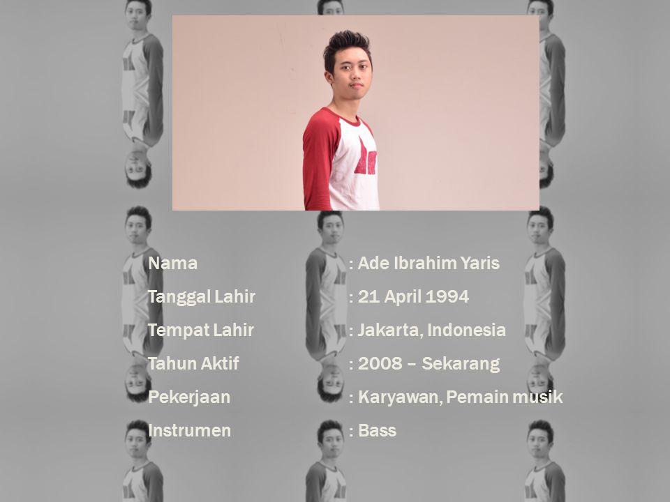 Nama: Dirga Ganafie Tanggal Lahir: 26 April 1992 Tempat Lahir: Jakarta, Indonesia Tahun Aktif: 2008 – Sekarang Pekerjaan: Mahasiswa, Pemain musik, PenulisLagu Instrumen: Drum