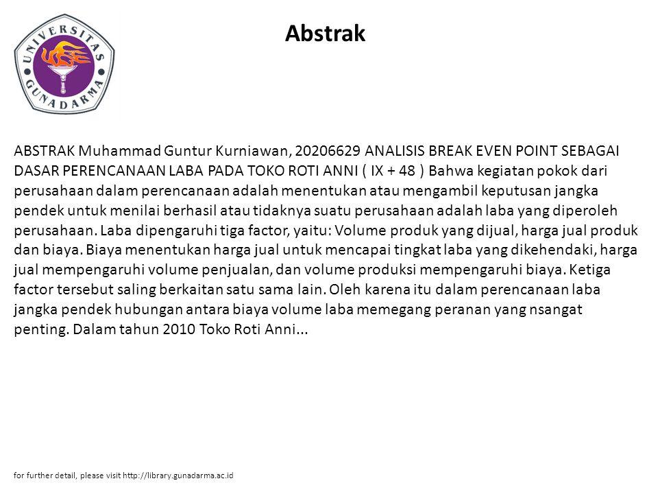 Abstrak ABSTRAK Muhammad Guntur Kurniawan, 20206629 ANALISIS BREAK EVEN POINT SEBAGAI DASAR PERENCANAAN LABA PADA TOKO ROTI ANNI ( IX + 48 ) Bahwa keg