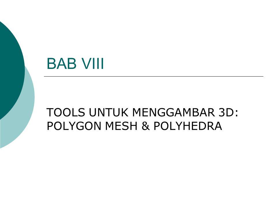BAB VIII TOOLS UNTUK MENGGAMBAR 3D: POLYGON MESH & POLYHEDRA