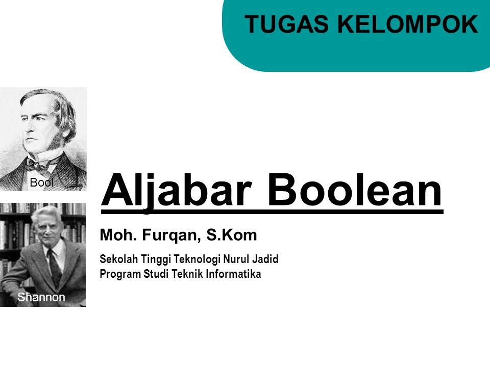 Aljabar Boolean TUGAS KELOMPOK Moh. Furqan, S.Kom Sekolah Tinggi Teknologi Nurul Jadid Program Studi Teknik Informatika Bool Shannon