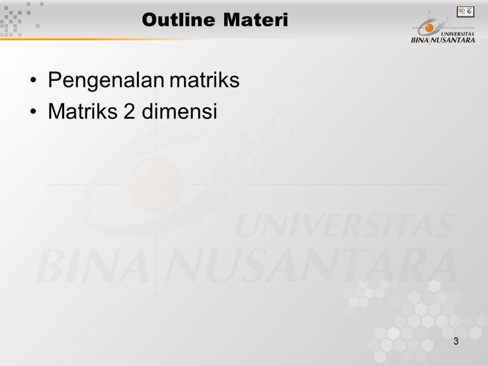 3 Outline Materi Pengenalan matriks Matriks 2 dimensi