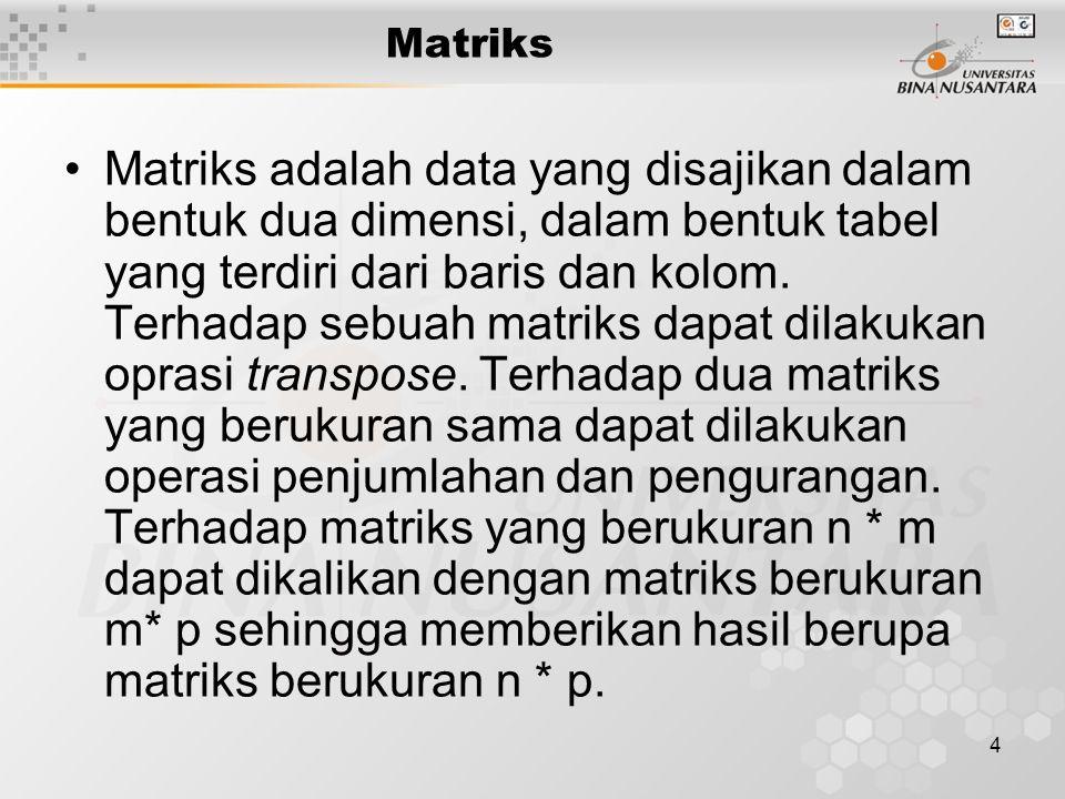 4 Matriks Matriks adalah data yang disajikan dalam bentuk dua dimensi, dalam bentuk tabel yang terdiri dari baris dan kolom.
