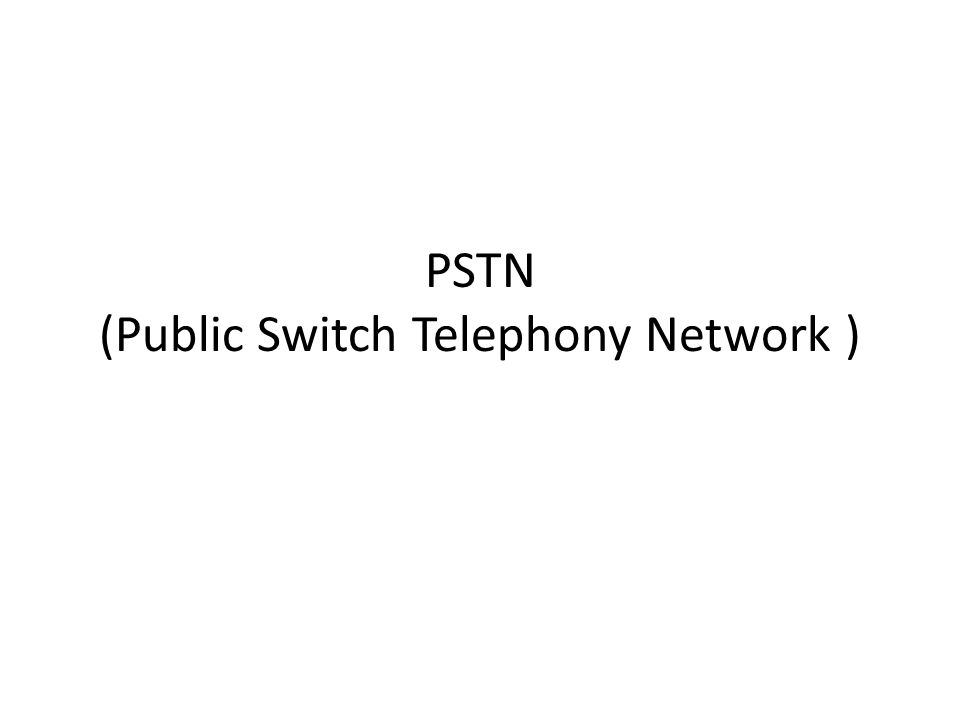 PSTN (Public Switch Telephony Network )