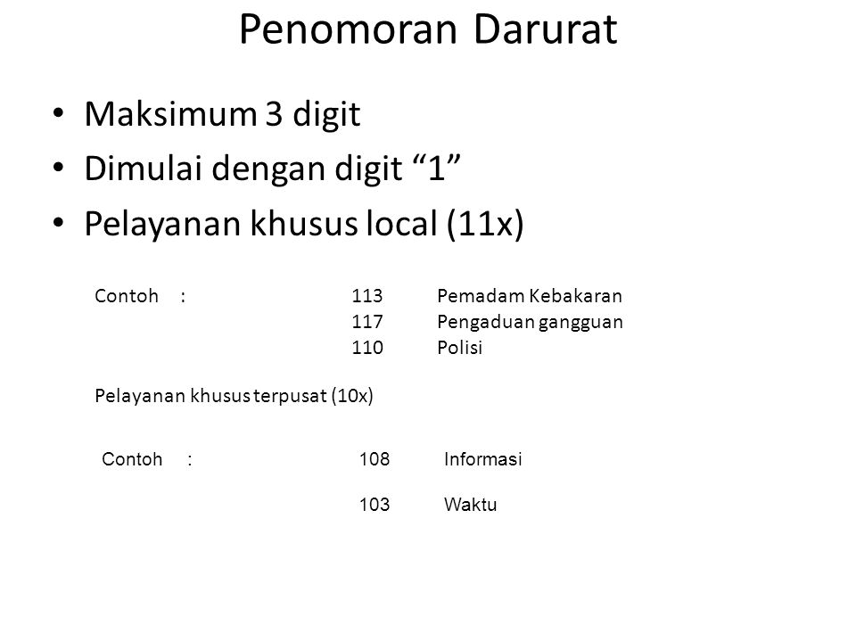 """Penomoran Darurat Maksimum 3 digit Dimulai dengan digit """"1"""" Pelayanan khusus local (11x) Contoh :113Pemadam Kebakaran 117Pengaduan gangguan 110Polisi"""