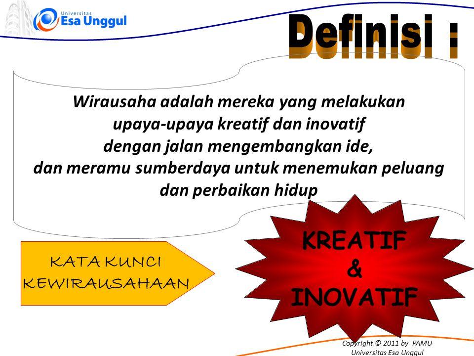 Copyright © 2011 by PAMU Universitas Esa Unggul Wirausaha adalah mereka yang melakukan upaya-upaya kreatif dan inovatif dengan jalan mengembangkan ide