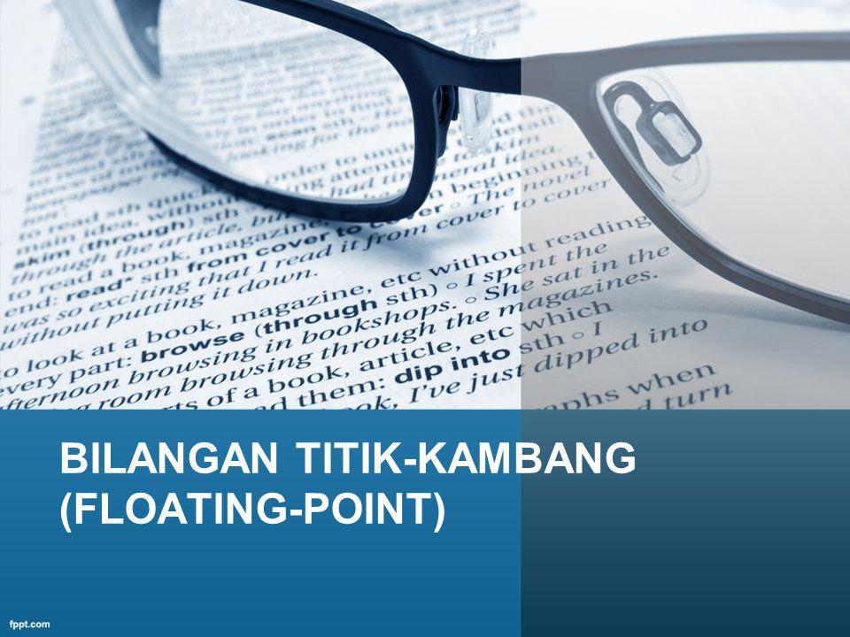 BILANGAN TITIK-KAMBANG (FLOATING-POINT)