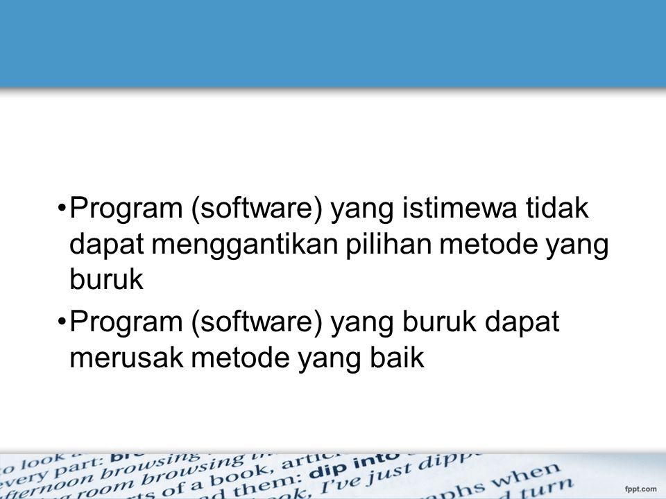 Program (software) yang istimewa tidak dapat menggantikan pilihan metode yang buruk Program (software) yang buruk dapat merusak metode yang baik