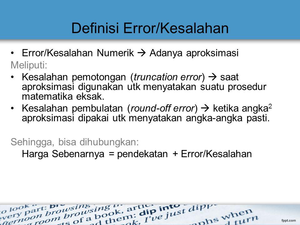 Definisi Error/Kesalahan Error/Kesalahan Numerik  Adanya aproksimasi Meliputi: Kesalahan pemotongan (truncation error)  saat aproksimasi digunakan u