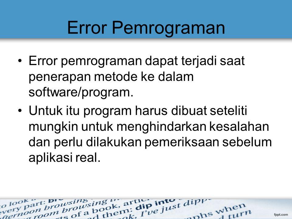 Error Pemrograman Error pemrograman dapat terjadi saat penerapan metode ke dalam software/program. Untuk itu program harus dibuat seteliti mungkin unt