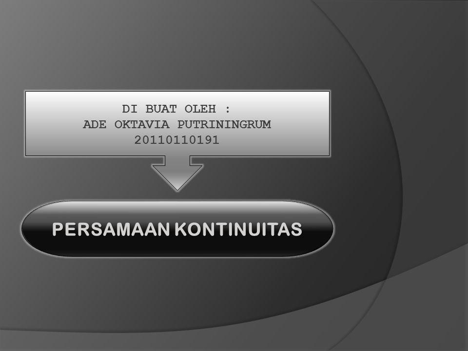 DI BUAT OLEH : ADE OKTAVIA PUTRININGRUM 20110110191 PERSAMAAN KONTINUITAS