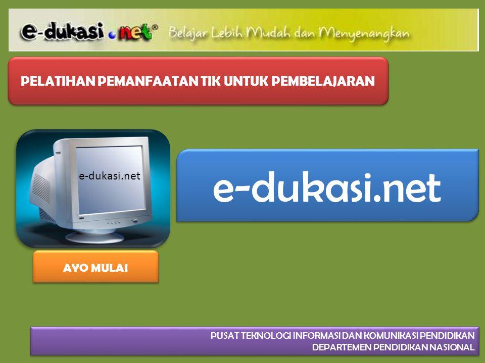 e-dukasi.net PELATIHAN PEMANFAATAN TIK UNTUK PEMBELAJARAN PUSAT TEKNOLOGI INFORMASI DAN KOMUNIKASI PENDIDIKAN DEPARTEMEN PENDIDIKAN NASIONAL PUSAT TEK