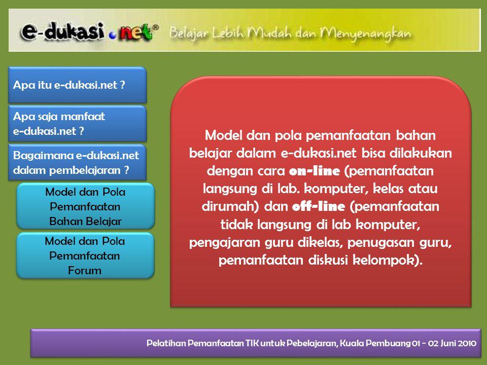 Model dan pola pemanfaatan bahan belajar dalam e-dukasi.net bisa dilakukan dengan cara on-line (pemanfaatan langsung di lab.