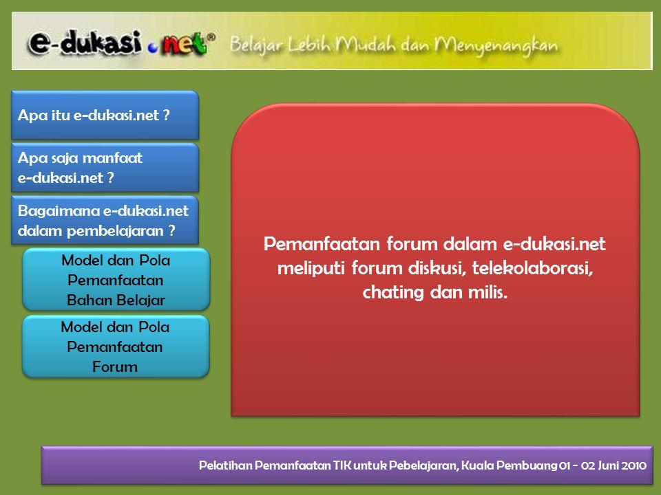 Pemanfaatan forum dalam e-dukasi.net meliputi forum diskusi, telekolaborasi, chating dan milis.