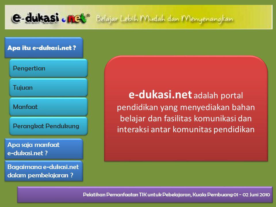 e-dukasi.net adalah portal pendidikan yang menyediakan bahan belajar dan fasilitas komunikasi dan interaksi antar komunitas pendidikan Apa itu e-dukasi.net .