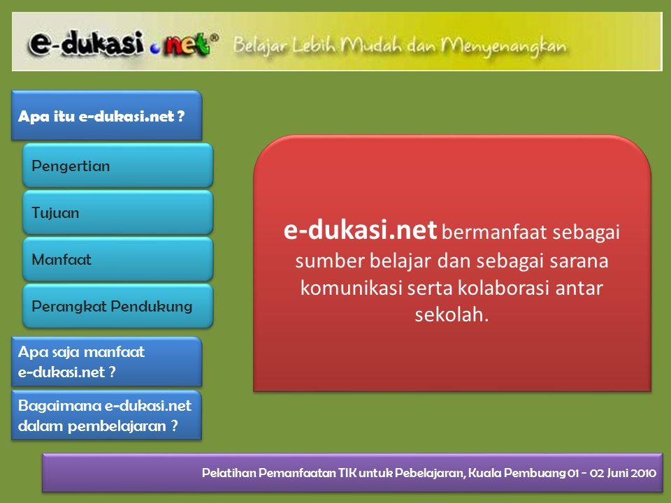 e-dukasi.net bermanfaat sebagai sumber belajar dan sebagai sarana komunikasi serta kolaborasi antar sekolah.