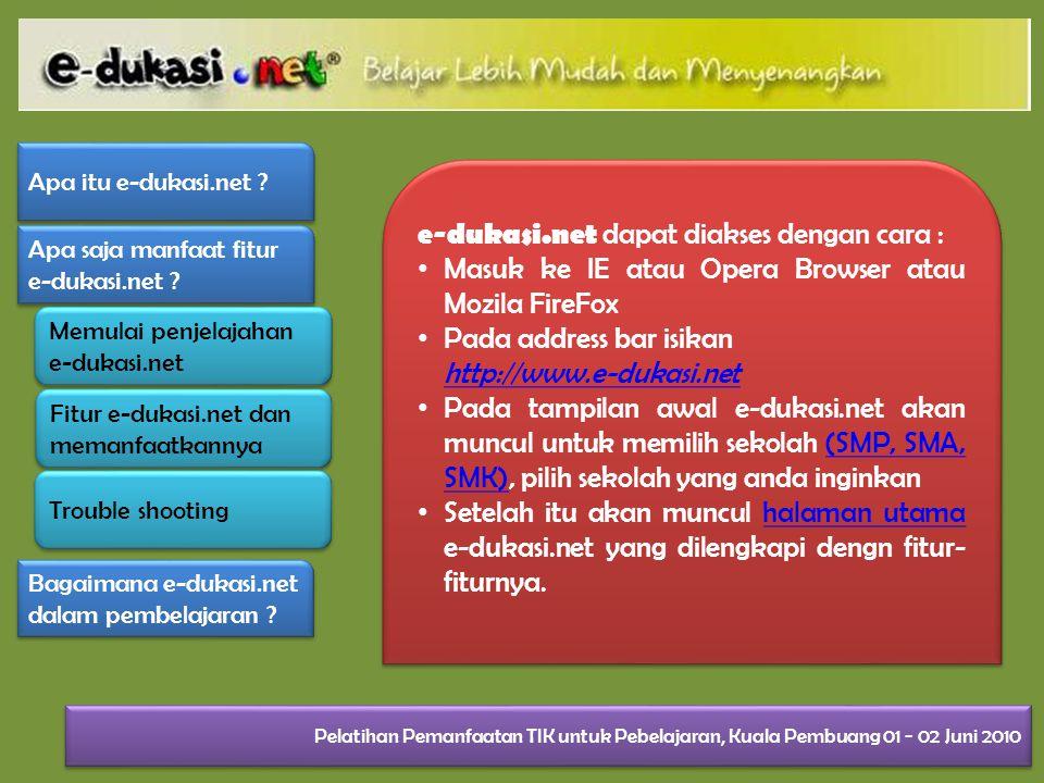 e-dukasi.net dapat diakses dengan cara : Masuk ke IE atau Opera Browser atau Mozila FireFox Pada address bar isikan http://www.e-dukasi.net Pada tampi