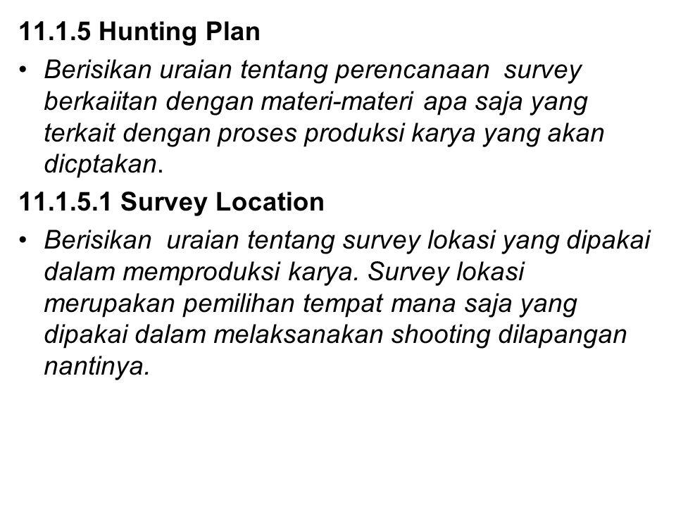 11.1.5 Hunting Plan Berisikan uraian tentang perencanaan survey berkaiitan dengan materi-materi apa saja yang terkait dengan proses produksi karya yan