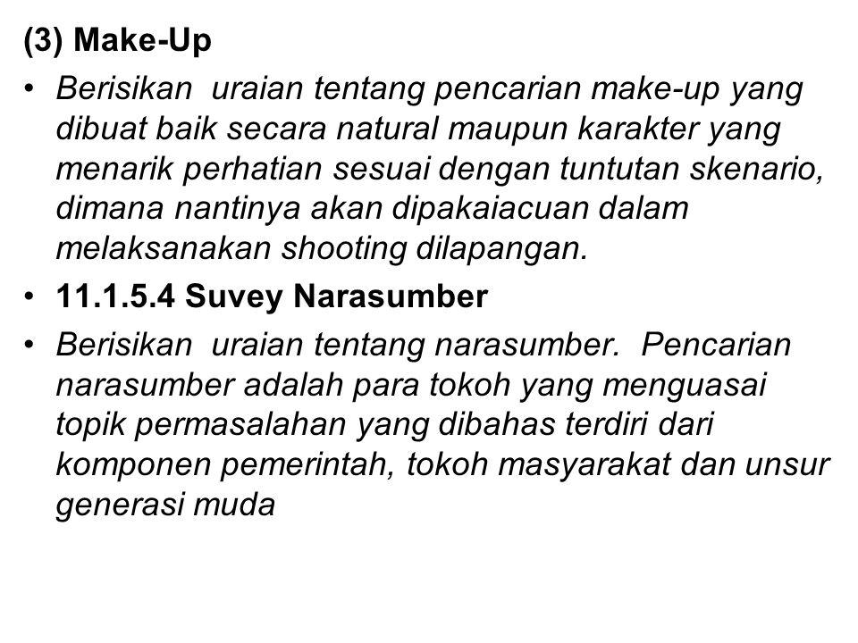 (3) Make-Up Berisikan uraian tentang pencarian make-up yang dibuat baik secara natural maupun karakter yang menarik perhatian sesuai dengan tuntutan s