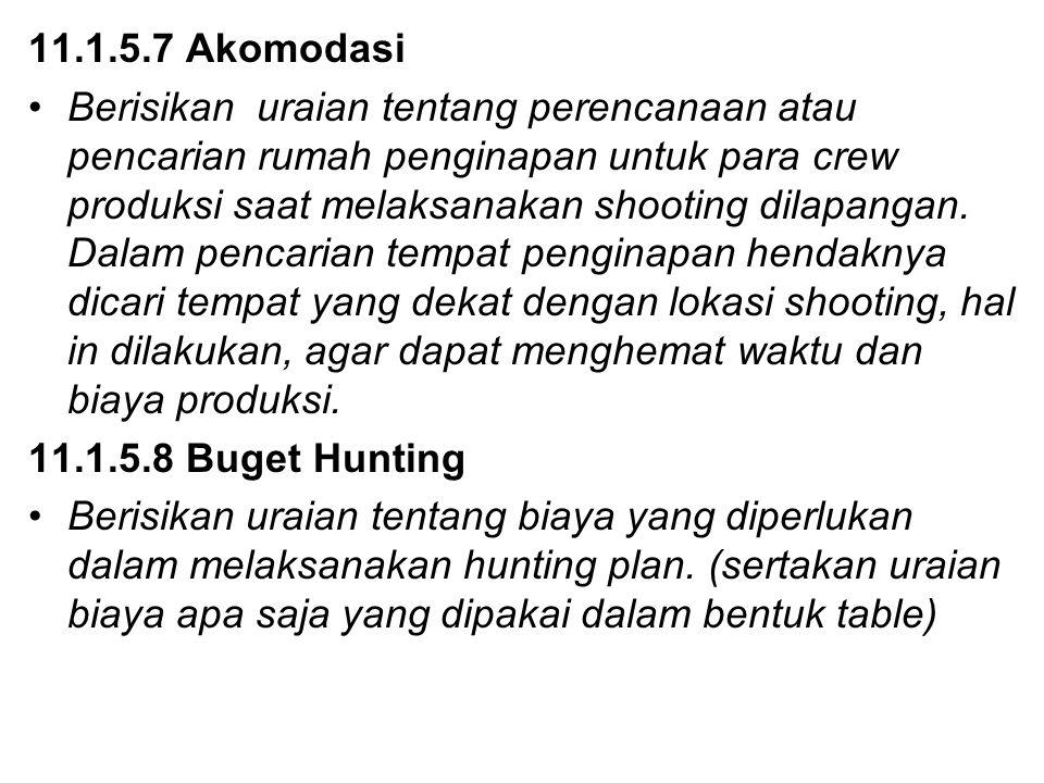 11.1.5.7 Akomodasi Berisikan uraian tentang perencanaan atau pencarian rumah penginapan untuk para crew produksi saat melaksanakan shooting dilapangan