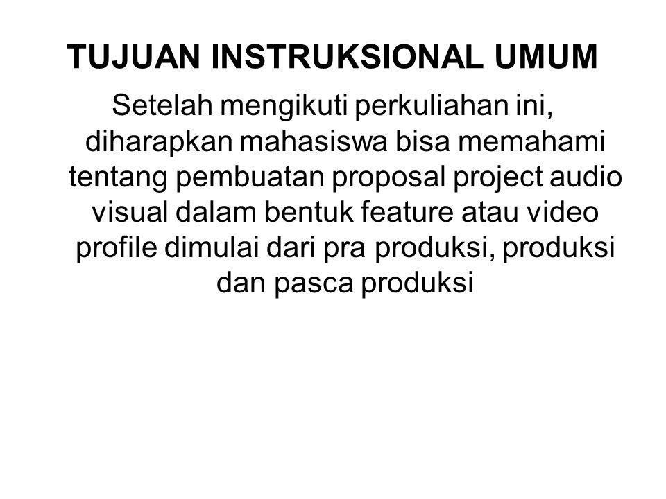 TUJUAN INSTRUKSIONAL UMUM Setelah mengikuti perkuliahan ini, diharapkan mahasiswa bisa memahami tentang pembuatan proposal project audio visual dalam