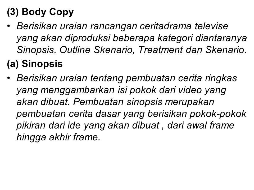 (3) Body Copy Berisikan uraian rancangan ceritadrama televise yang akan diproduksi beberapa kategori diantaranya Sinopsis, Outline Skenario, Treatment