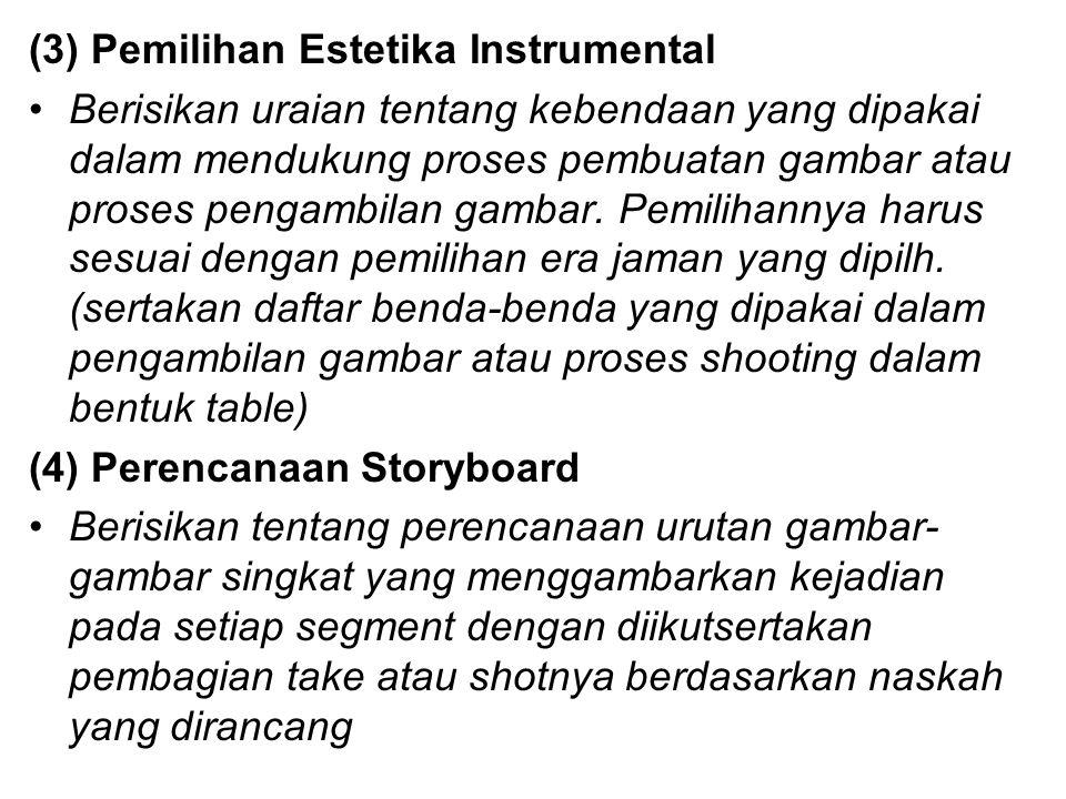 (3) Pemilihan Estetika Instrumental Berisikan uraian tentang kebendaan yang dipakai dalam mendukung proses pembuatan gambar atau proses pengambilan ga