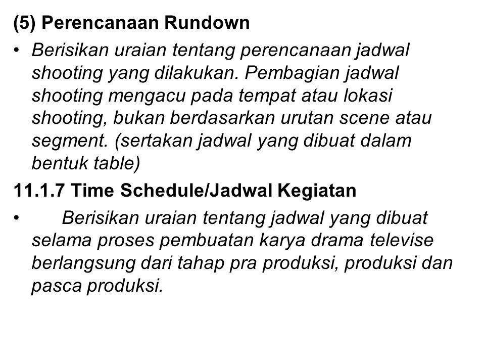 (5) Perencanaan Rundown Berisikan uraian tentang perencanaan jadwal shooting yang dilakukan. Pembagian jadwal shooting mengacu pada tempat atau lokasi